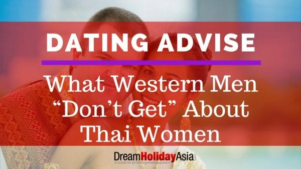 """Dating Advise What Western Men """"Don't Get"""" About Thai Women"""