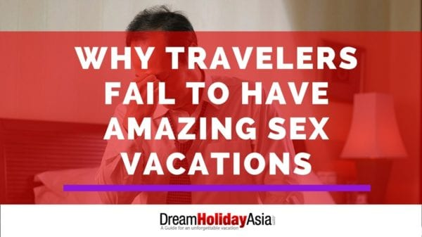 Why Travelers Fail To Have Amazing Sex Vacations