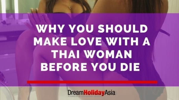 Why You Should Make Love With A Thai Woman Before You Die