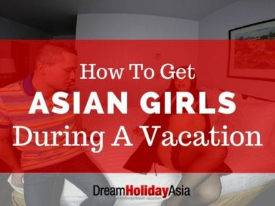 How To Get Asian Girls During A Vacation