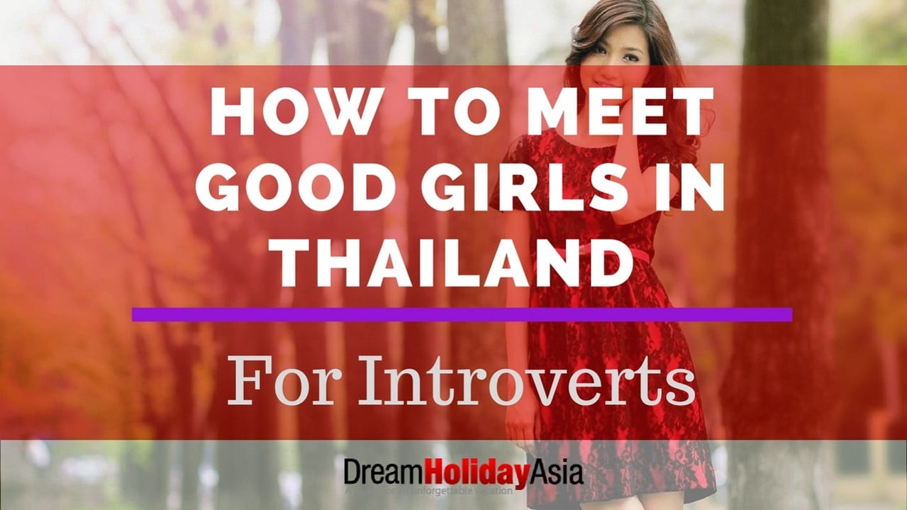 How To Meet Good Girls In Thailand Even When You Are An Introvert