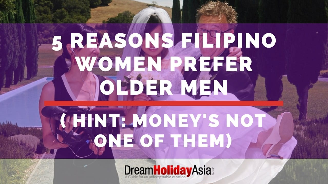 5 Reasons Filipino Women Prefer Older Men (Hint money's NOT one of them)