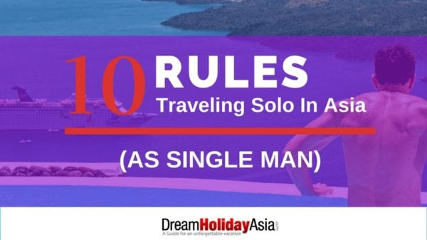 TEN Rules Traveling Solo Around Asia for single men